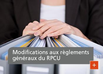 Modifications aux règlements généraux du RPCU