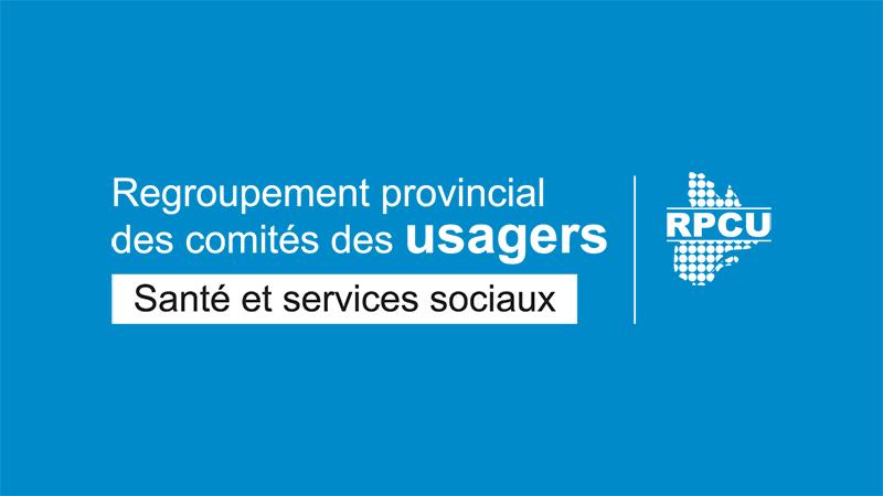 Regroupement provincial des comités des usagers (RPCU)
