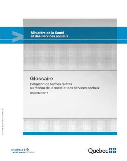 Glossaire – Définition de termes relatifs au réseau de la santé et des services sociaux, MSSS