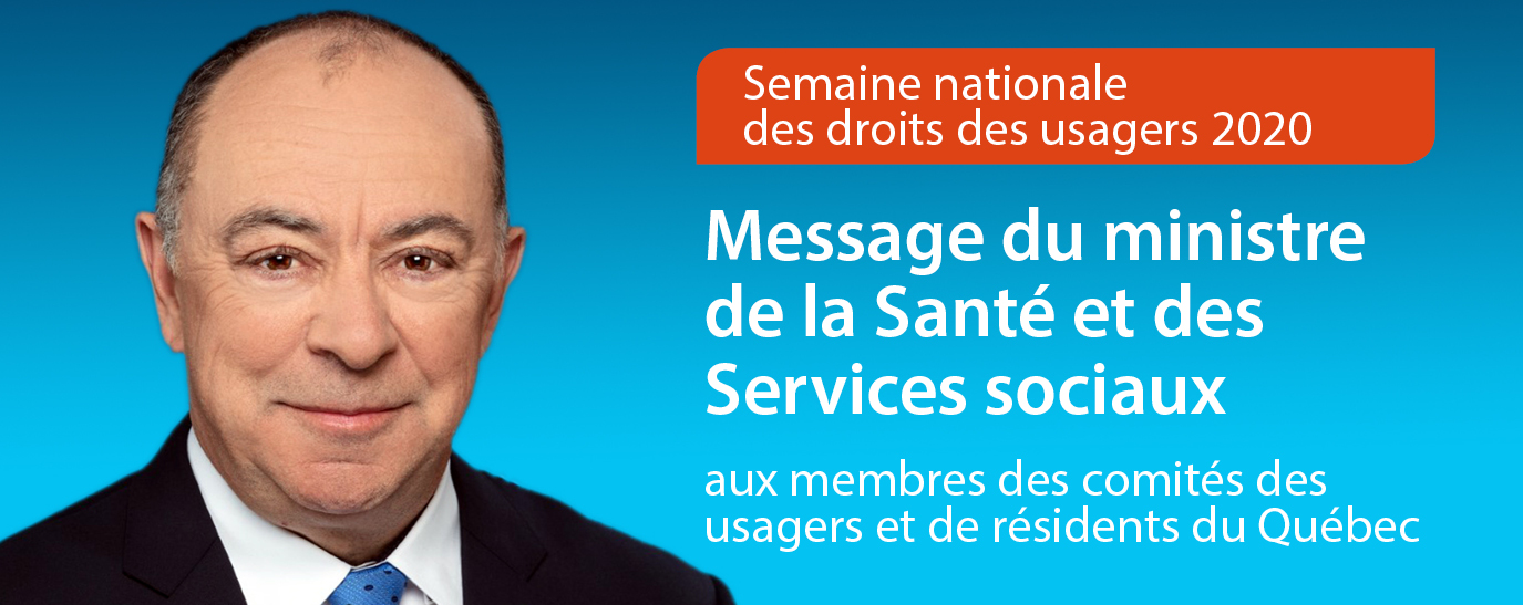 Message du ministre de la Santé et des Services sociaux aux membres des comités des usagers et de résidents du Québec