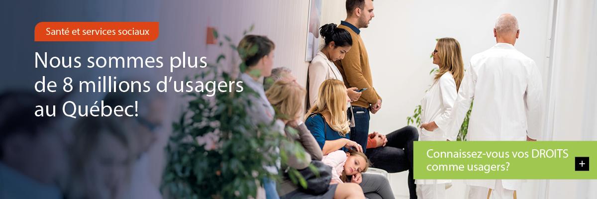 Image défilante montrant des usagers en établissement. Texte : Santé et services sociaux – Nous sommes plus de 8 millions d'usagers – Connaissez-vous vos DROITS comme usagers?