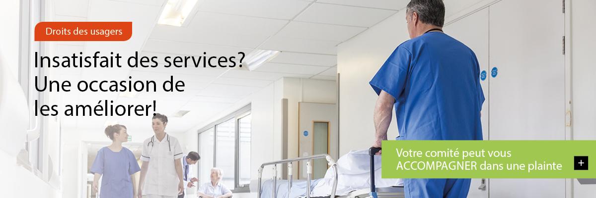 Image défilante montrant des usagers un usager et le personnel soignant dans un corridor d'hôpital. Texte : Droits des usagers – Insatisfaits des services? Une occasion de les améliorer! – Votre comité peut vous ACCOMPAGNER dans une plainte.