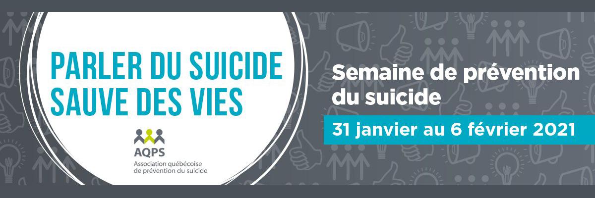 Semaine nationale de prévention du suicide – Du 31 janvier au 6 février 2021 – Parler du suicide sauve des vies – Association québécoise de prévention du suicide
