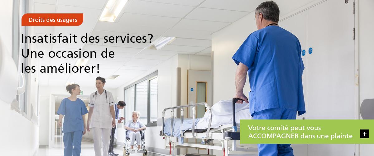 Droits des usagers – Insatisfait des services? Une occasion de les améliorer! – Votre comité peut vous ACCOMPAGNER dans une plainte